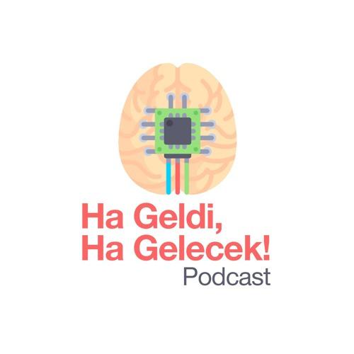 ha geldi ha gelecek podcast
